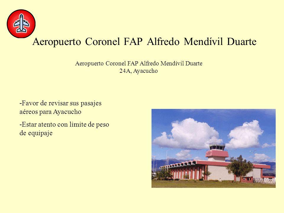 Aeropuerto Coronel FAP Alfredo Mendívil Duarte 24A, Ayacucho - Favor de revisar sus pasajes aéreos para Ayacucho -Estar atento con limite de peso de e