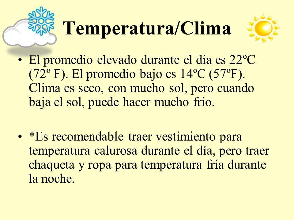 Temperatura/Clima El promedio elevado durante el día es 22ºC (72º F). El promedio bajo es 14ºC (57ºF). Clima es seco, con mucho sol, pero cuando baja