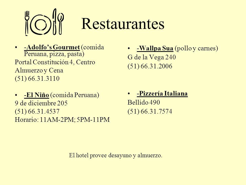 Restaurantes -Adolfos Gourmet (comida Peruana, pizza, pasta) Portal Constitución 4, Centro Almuerzo y Cena (51) 66.31.3110 -El Niño (comida Peruana) 9