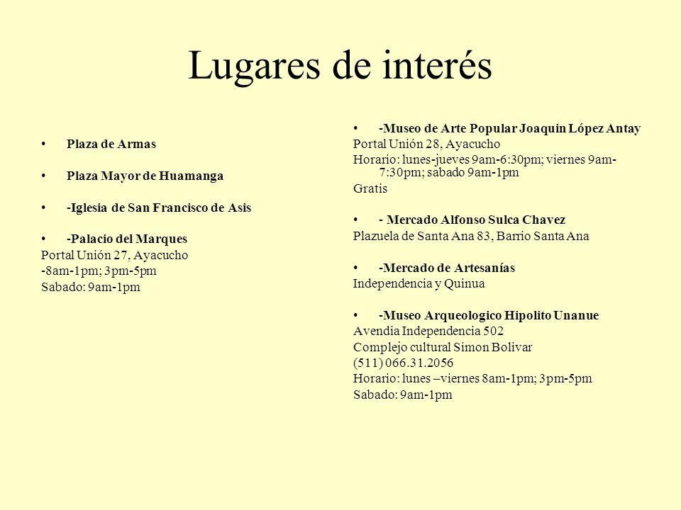 Lugares de interés Plaza de Armas Plaza Mayor de Huamanga -Iglesia de San Francisco de Asis -Palacio del Marques Portal Unión 27, Ayacucho -8am-1pm; 3