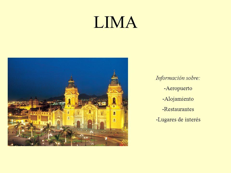 LIMA Información sobre: -Aeropuerto -Alojamiento -Restaurantes -Lugares de interés