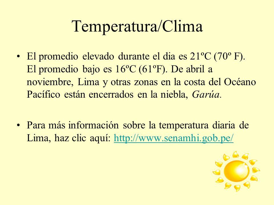 Temperatura/Clima El promedio elevado durante el dia es 21ºC (70º F). El promedio bajo es 16ºC (61ºF). De abril a noviembre, Lima y otras zonas en la