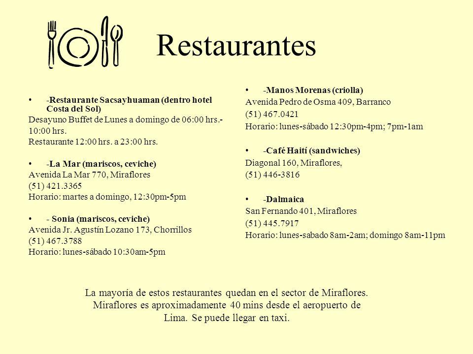 Restaurantes -Restaurante Sacsayhuaman (dentro hotel Costa del Sol) Desayuno Buffet de Lunes a domingo de 06:00 hrs.- 10:00 hrs. Restaurante 12:00 hrs