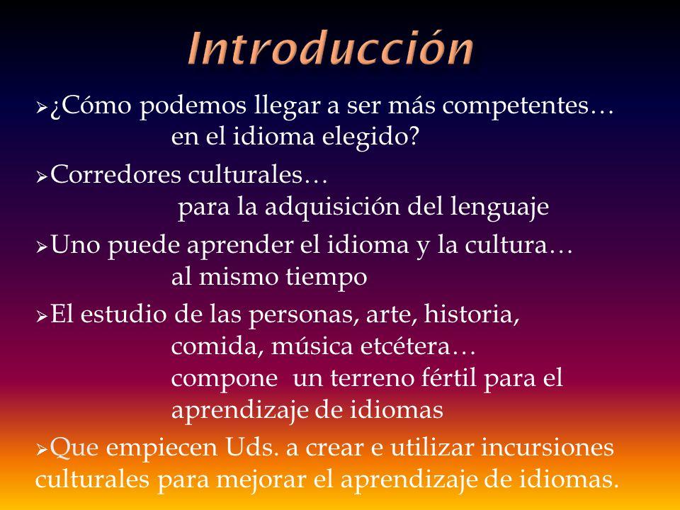 ¿Cómo podemos llegar a ser más competentes… en el idioma elegido? Corredores culturales… para la adquisición del lenguaje Uno puede aprender el idioma