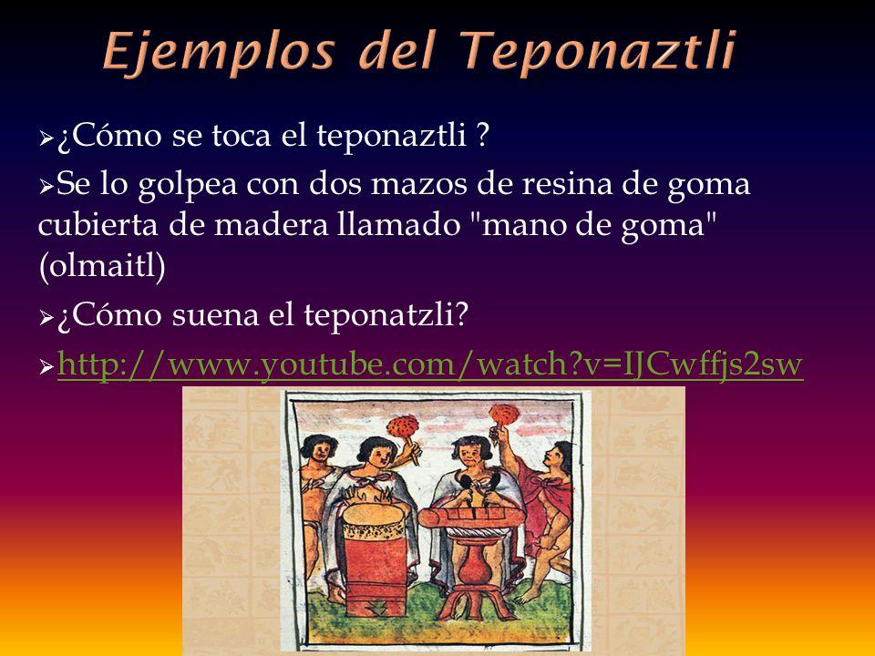 ¿Cómo se toca el teponaztli ? Se lo golpea con dos mazos de resina de goma cubierta de madera llamado