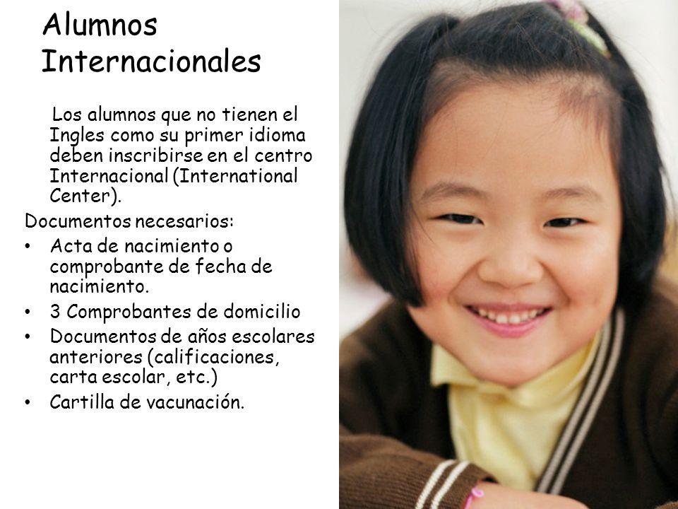 Alumnos Internacionales Los alumnos que no tienen el Ingles como su primer idioma deben inscribirse en el centro Internacional (International Center).