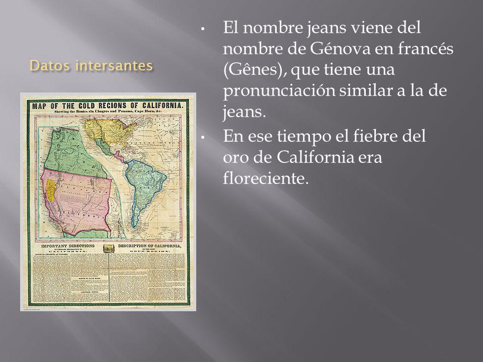 Datos intersantes El nombre jeans viene del nombre de Génova en francés (Gênes), que tiene una pronunciación similar a la de jeans.