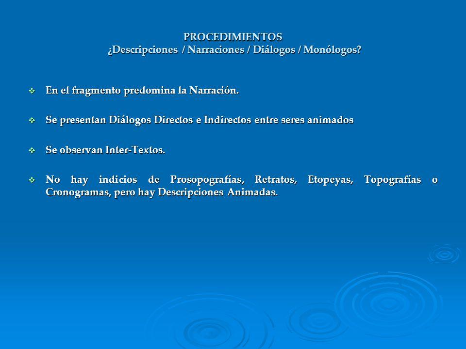 PROCEDIMIENTOS ¿Descripciones / Narraciones / Diálogos / Monólogos? En el fragmento predomina la Narración. En el fragmento predomina la Narración. Se
