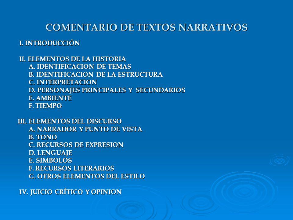 COMENTARIO DE TEXTOS NARRATIVOS I. INTRODUCCIÓN I. INTRODUCCIÓN II. ELEMENTOS DE LA HISTORIA II. ELEMENTOS DE LA HISTORIA A. IDENTIFICACION DE TEMAS B