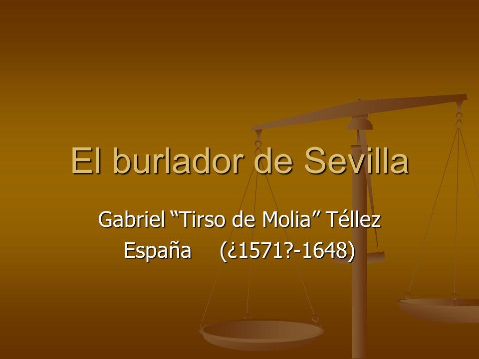 El burlador de Sevilla Gabriel Tirso de Molia Téllez España(¿1571?-1648)
