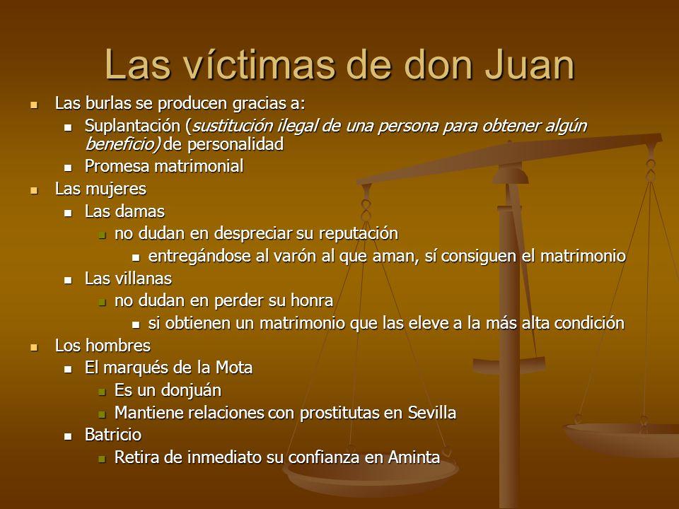 Las víctimas de don Juan Las burlas se producen gracias a: Las burlas se producen gracias a: Suplantación (sustitución ilegal de una persona para obte