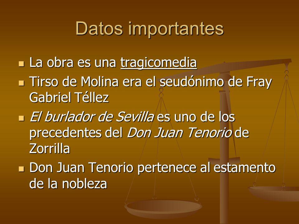 Datos importantes La obra es una tragicomedia La obra es una tragicomedia Tirso de Molina era el seudónimo de Fray Gabriel Téllez Tirso de Molina era