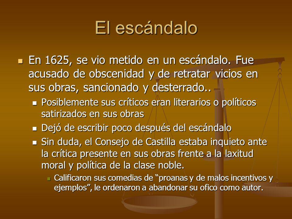 El escándalo En 1625, se vio metido en un escándalo. Fue acusado de obscenidad y de retratar vicios en sus obras, sancionado y desterrado.. En 1625, s