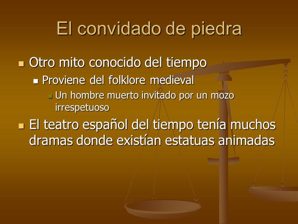 El convidado de piedra Otro mito conocido del tiempo Otro mito conocido del tiempo Proviene del folklore medieval Proviene del folklore medieval Un ho