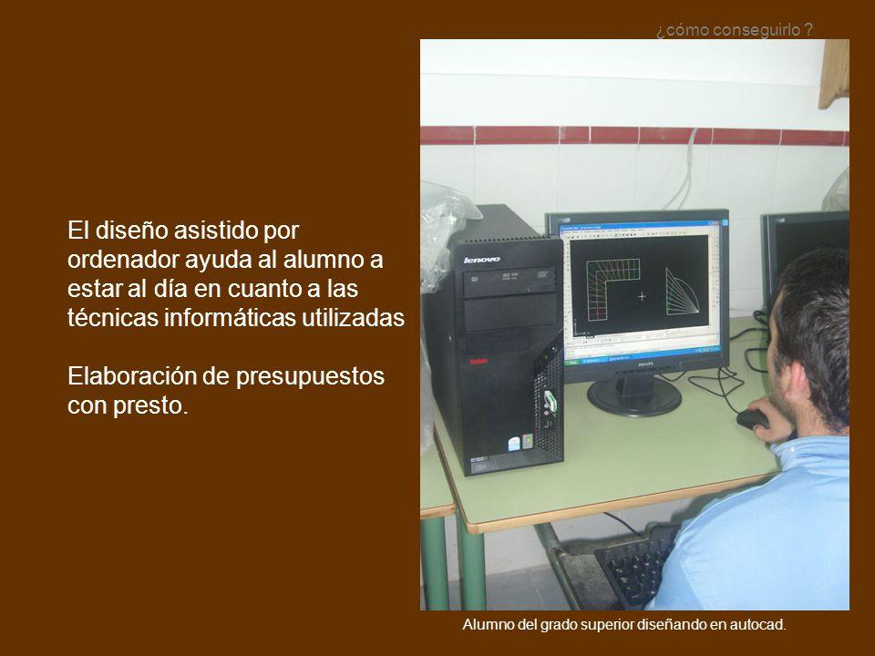 El diseño asistido por ordenador ayuda al alumno a estar al día en cuanto a las técnicas informáticas utilizadas Elaboración de presupuestos con prest