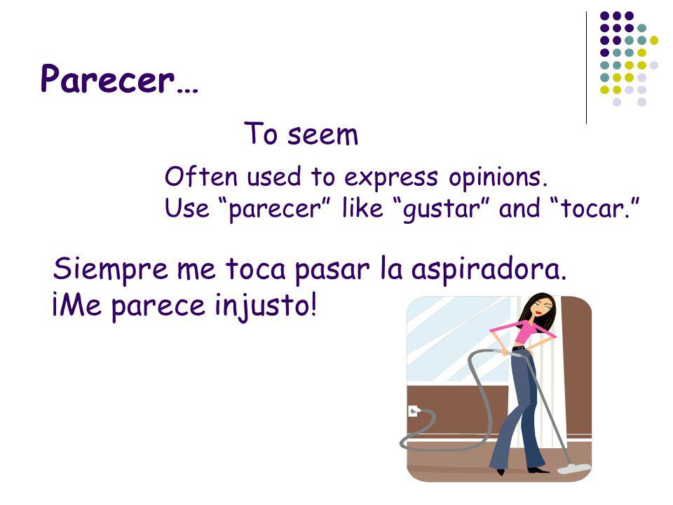Parecer… Use with: injustounfair una lataa pain pésimoawful bien fine justofair divertidofun