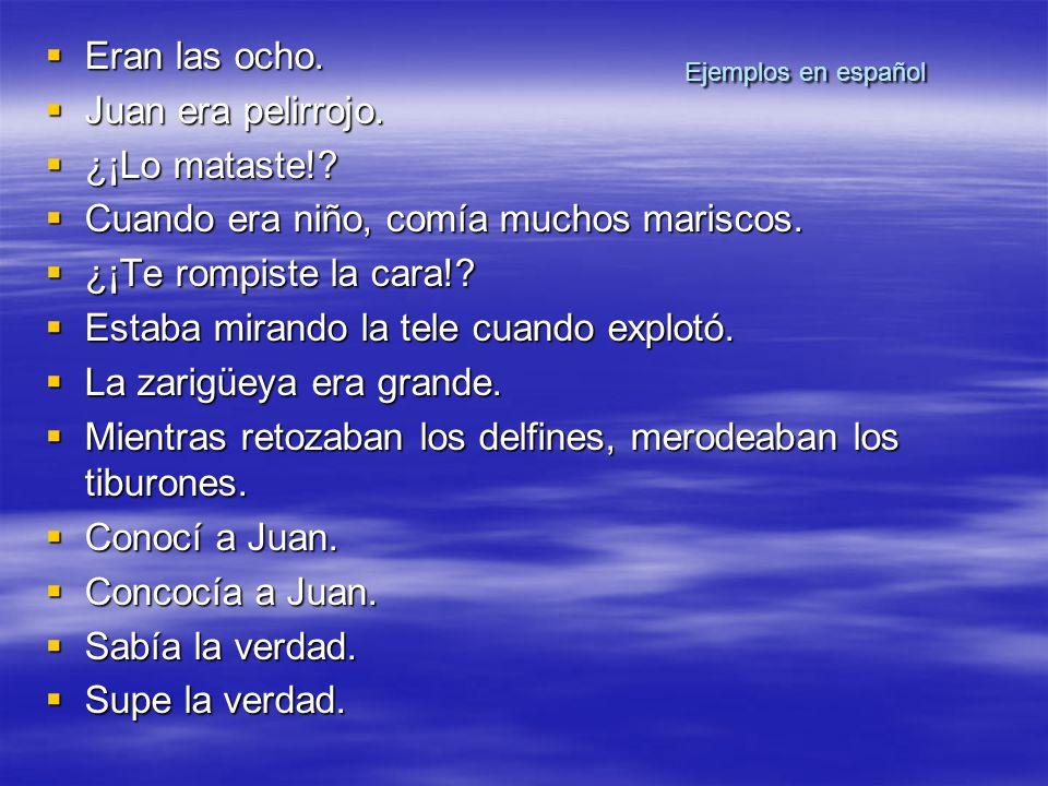 Ejemplos en español Eran las ocho. Eran las ocho.