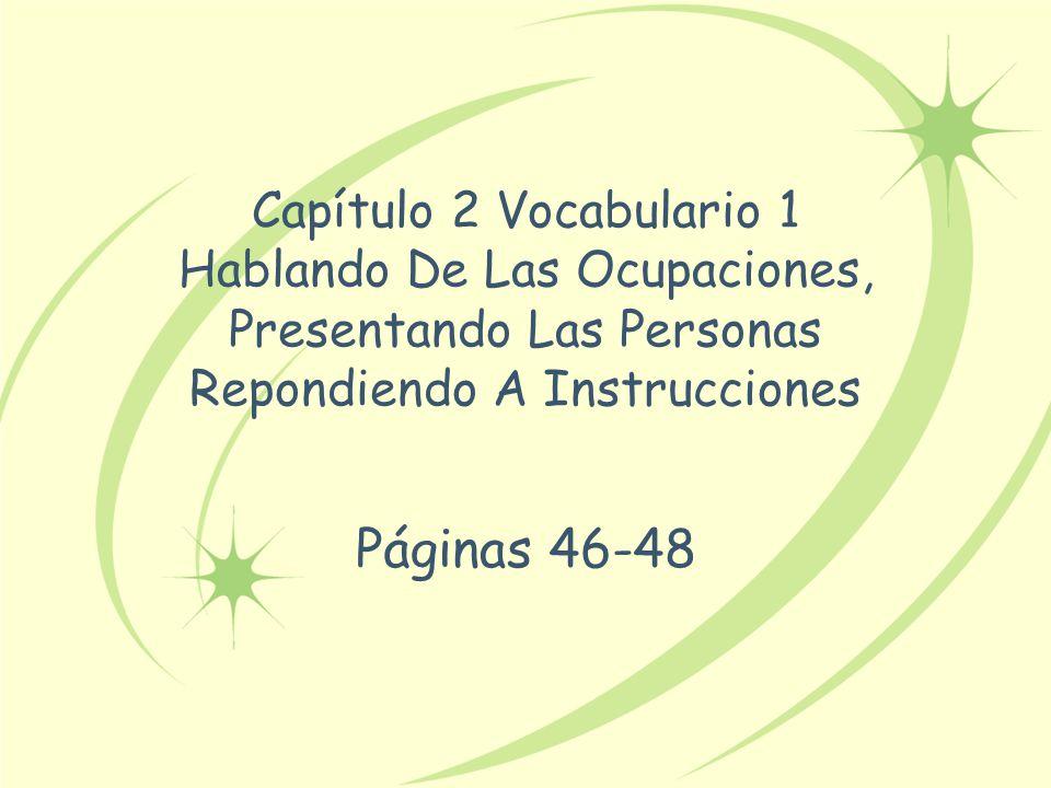Capítulo 2 Vocabulario 1 Hablando De Las Ocupaciones, Presentando Las Personas Repondiendo A Instrucciones Páginas 46-48