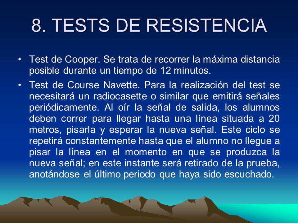 8. TESTS DE RESISTENCIA Test de Cooper. Se trata de recorrer la máxima distancia posible durante un tiempo de 12 minutos. Test de Course Navette. Para