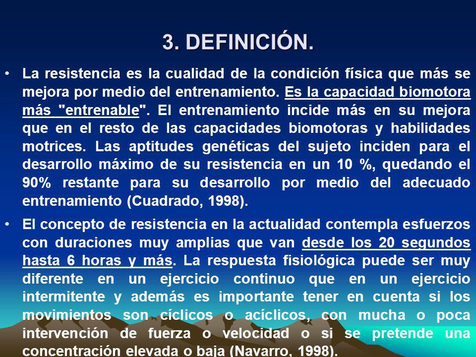 3. DEFINICIÓN. La resistencia es la cualidad de la condición física que más se mejora por medio del entrenamiento. Es la capacidad biomotora más