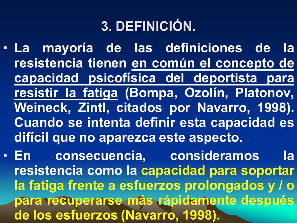 3. DEFINICIÓN. La mayoría de las definiciones de la resistencia tienen en común el concepto de capacidad psicofísica del deportista para resistir la f
