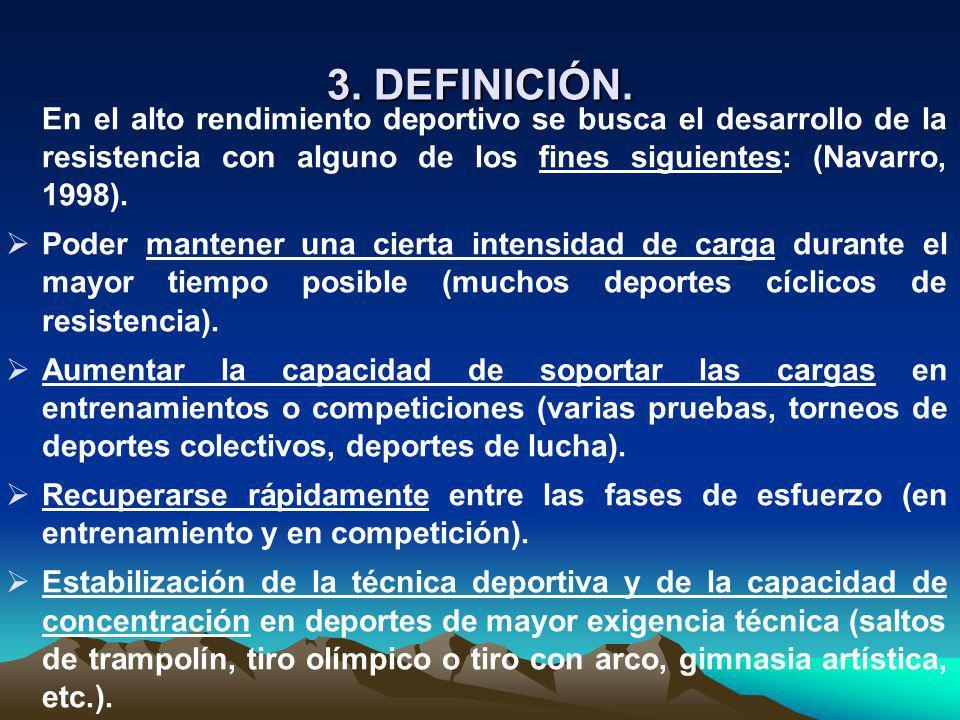 3. DEFINICIÓN. En el alto rendimiento deportivo se busca el desarrollo de la resistencia con alguno de los fines siguientes: (Navarro, 1998). Poder ma