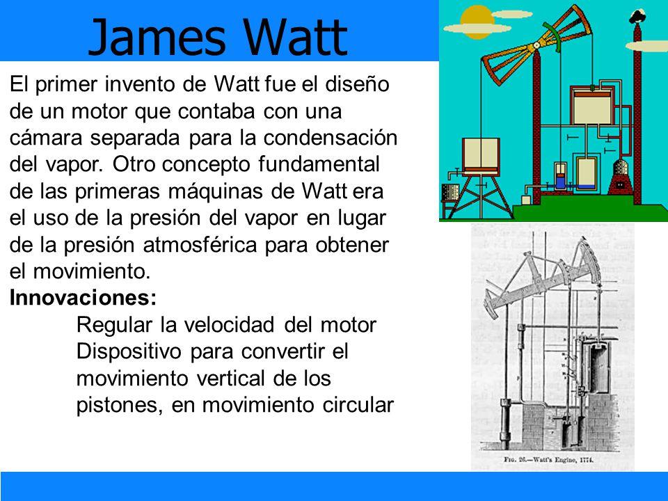 El primer invento de Watt fue el diseño de un motor que contaba con una cámara separada para la condensación del vapor. Otro concepto fundamental de l