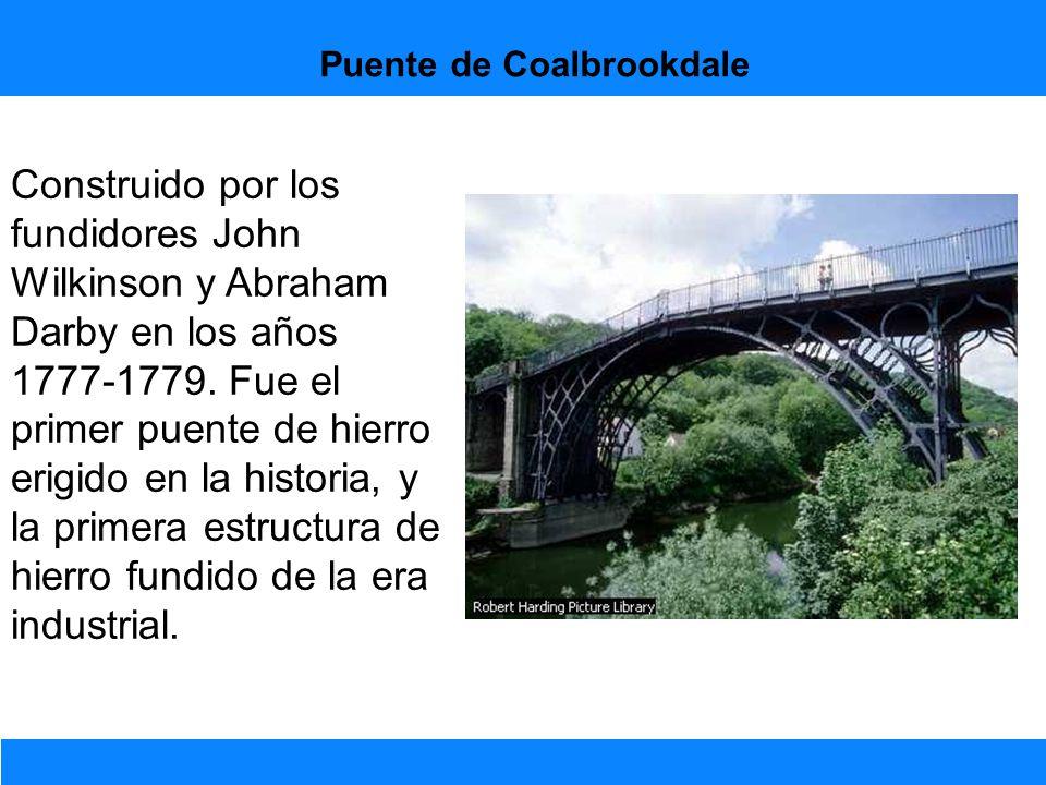 Puente de Coalbrookdale Construido por los fundidores John Wilkinson y Abraham Darby en los años 1777-1779. Fue el primer puente de hierro erigido en