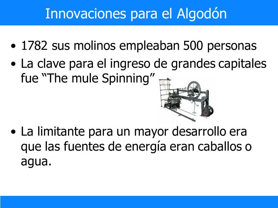 1782 sus molinos empleaban 500 personas La clave para el ingreso de grandes capitales fue The mule Spinning La limitante para un mayor desarrollo era