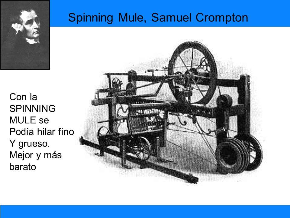 Spinning Mule, Samuel Crompton Con la SPINNING MULE se Podía hilar fino Y grueso. Mejor y más barato