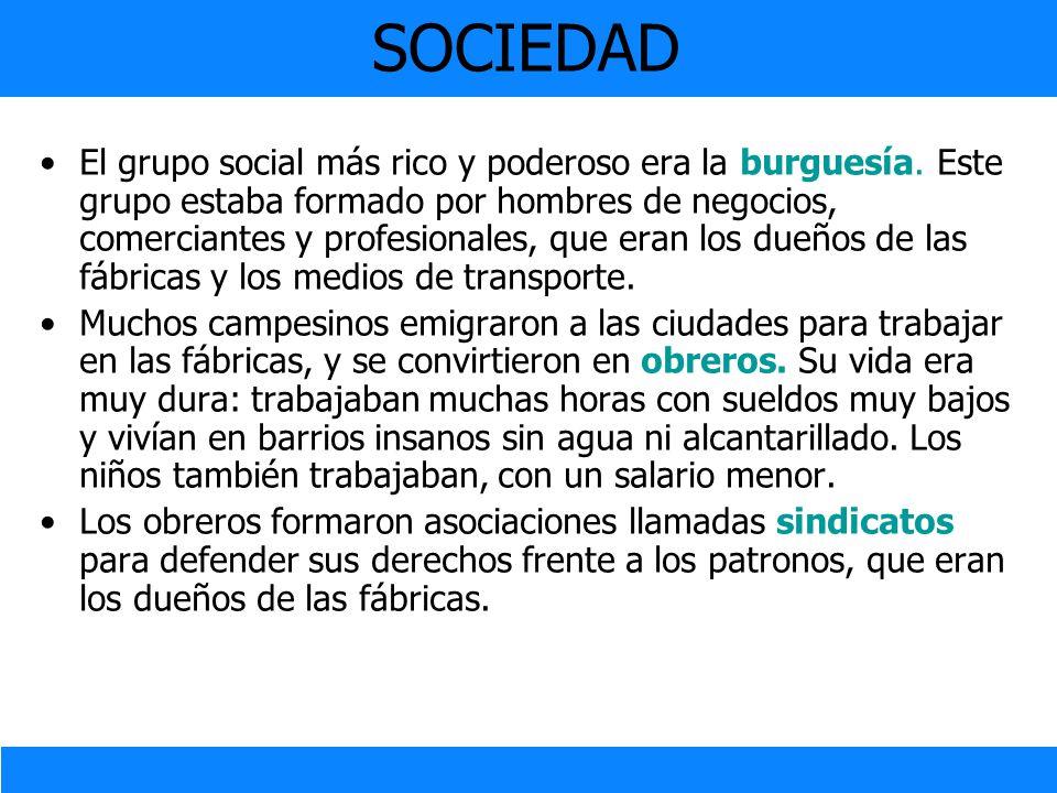 SOCIEDAD El grupo social más rico y poderoso era la burguesía. Este grupo estaba formado por hombres de negocios, comerciantes y profesionales, que er
