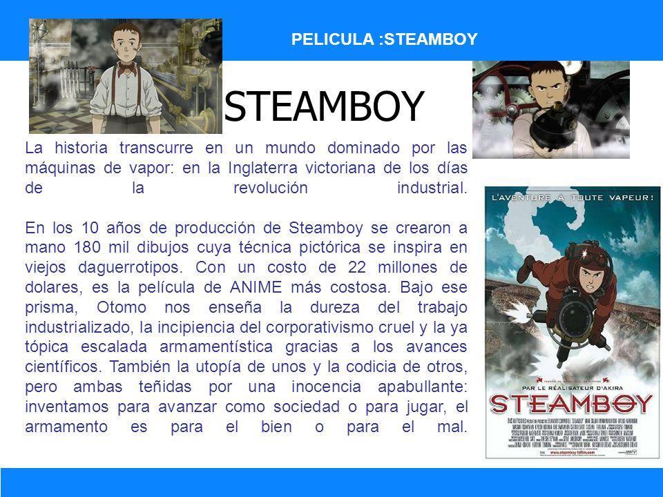 STEAMBOY La historia transcurre en un mundo dominado por las máquinas de vapor: en la Inglaterra victoriana de los días de la revolución industrial. E