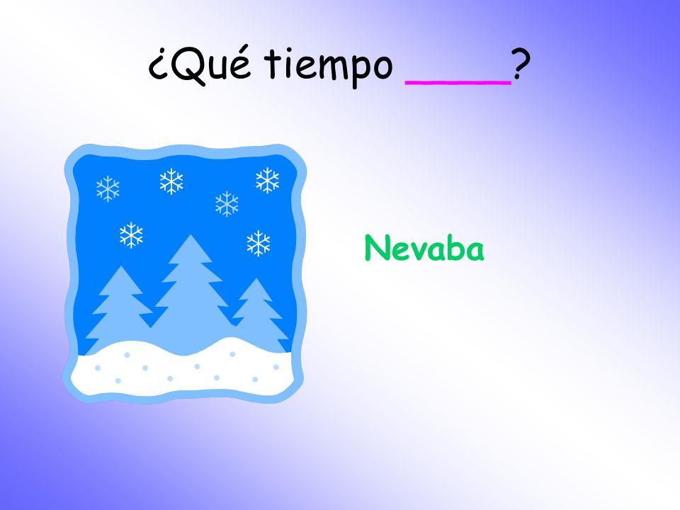¿Qué tiempo ____ Nevaba