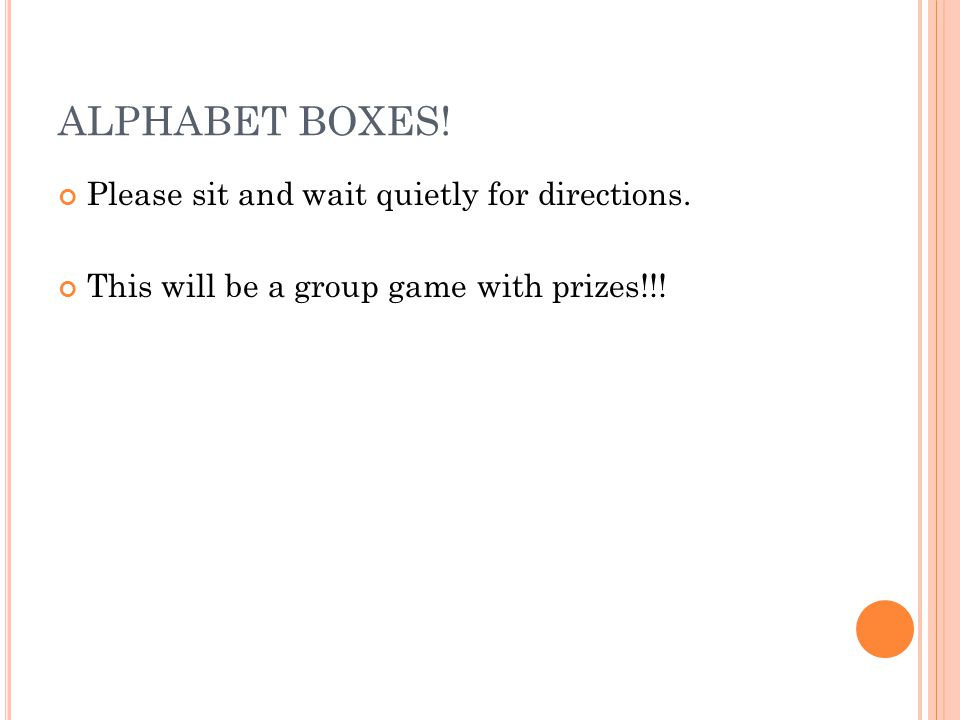 ALPHABET BOXES. Please sit and wait quietly for directions.