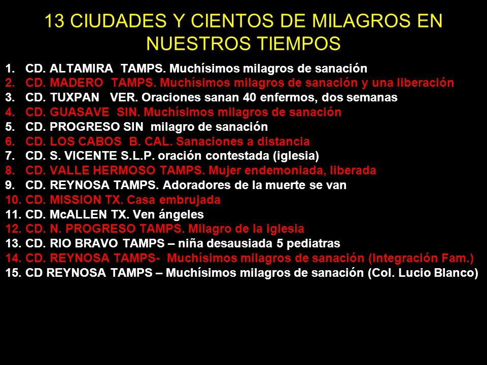 13 CIUDADES Y CIENTOS DE MILAGROS EN NUESTROS TIEMPOS 1.CD. ALTAMIRA TAMPS. Muchísimos milagros de sanación 2.CD. MADERO TAMPS. Muchísimos milagros de