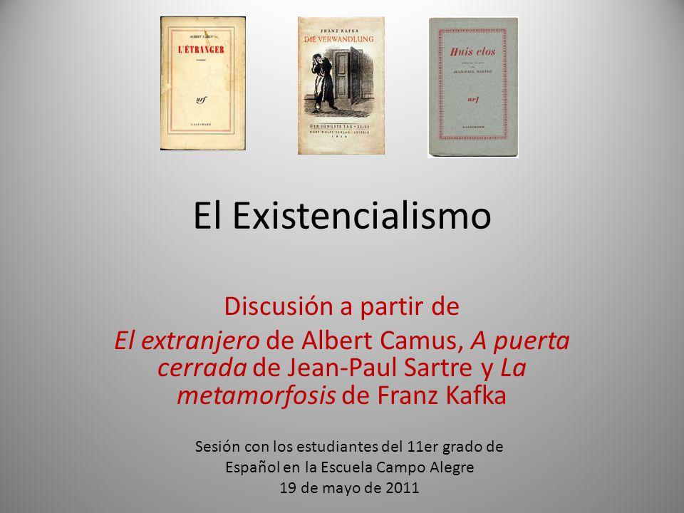 El Existencialismo Discusión a partir de El extranjero de Albert Camus, A puerta cerrada de Jean-Paul Sartre y La metamorfosis de Franz Kafka Sesión c