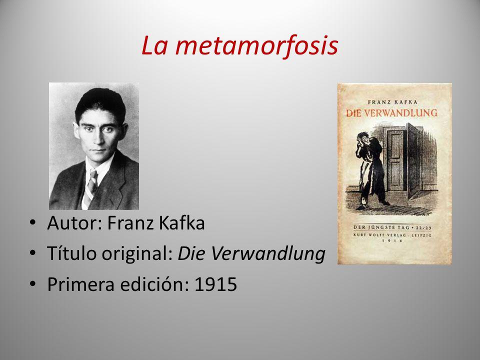 La metamorfosis Autor: Franz Kafka Título original: Die Verwandlung Primera edición: 1915
