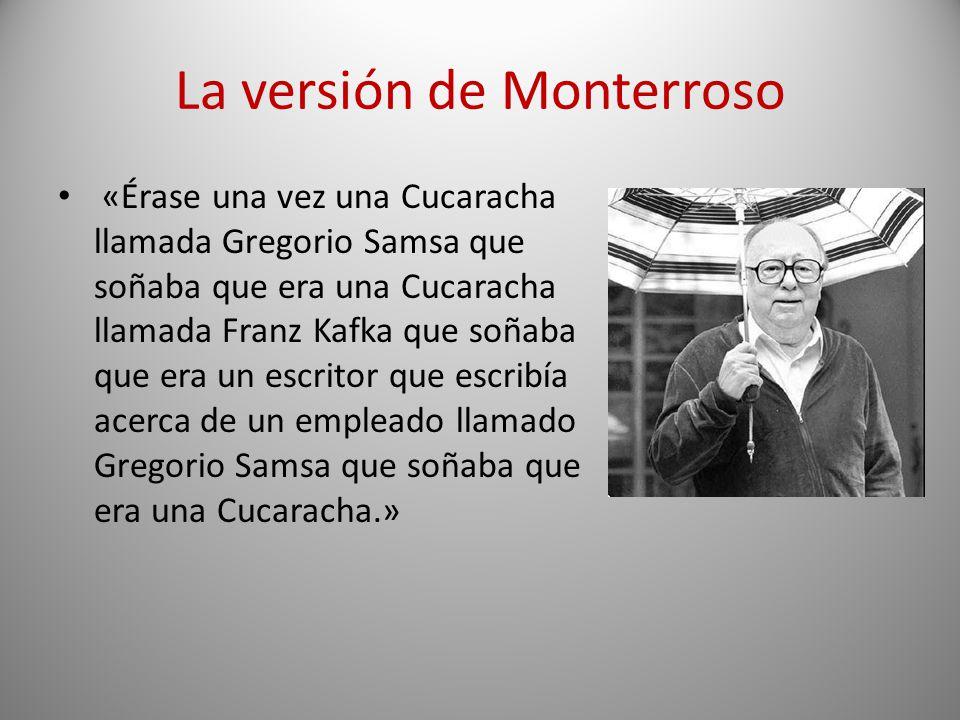 La versión de Monterroso «Érase una vez una Cucaracha llamada Gregorio Samsa que soñaba que era una Cucaracha llamada Franz Kafka que soñaba que era u