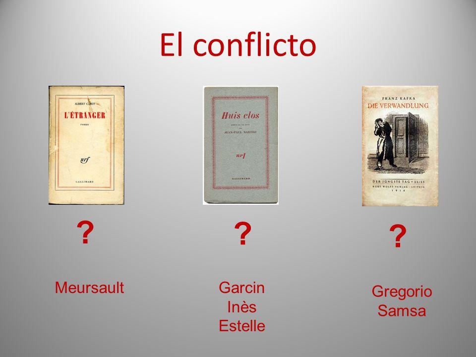 El conflicto ? ? ? MeursaultGarcin Inès Estelle Gregorio Samsa