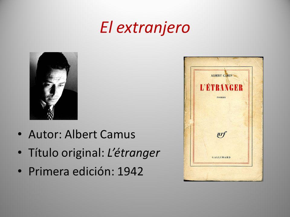 El extranjero Autor: Albert Camus Título original: Létranger Primera edición: 1942