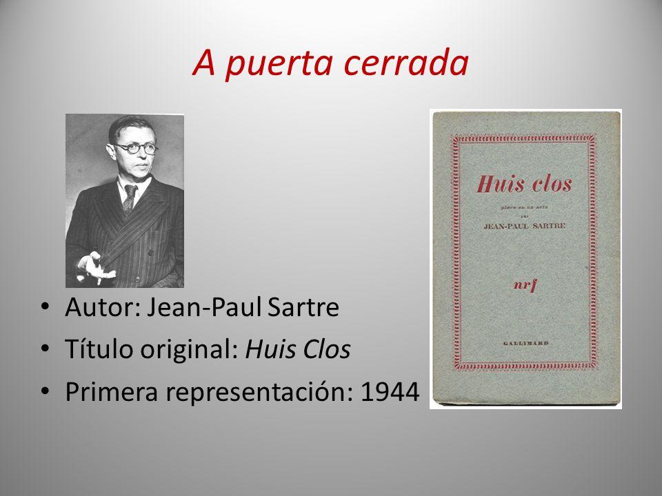 A puerta cerrada Autor: Jean-Paul Sartre Título original: Huis Clos Primera representación: 1944