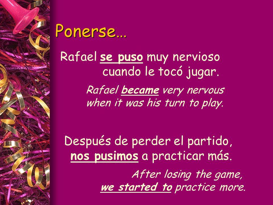 Ponerse… Rafael se puso muy nervioso cuando le tocó jugar.