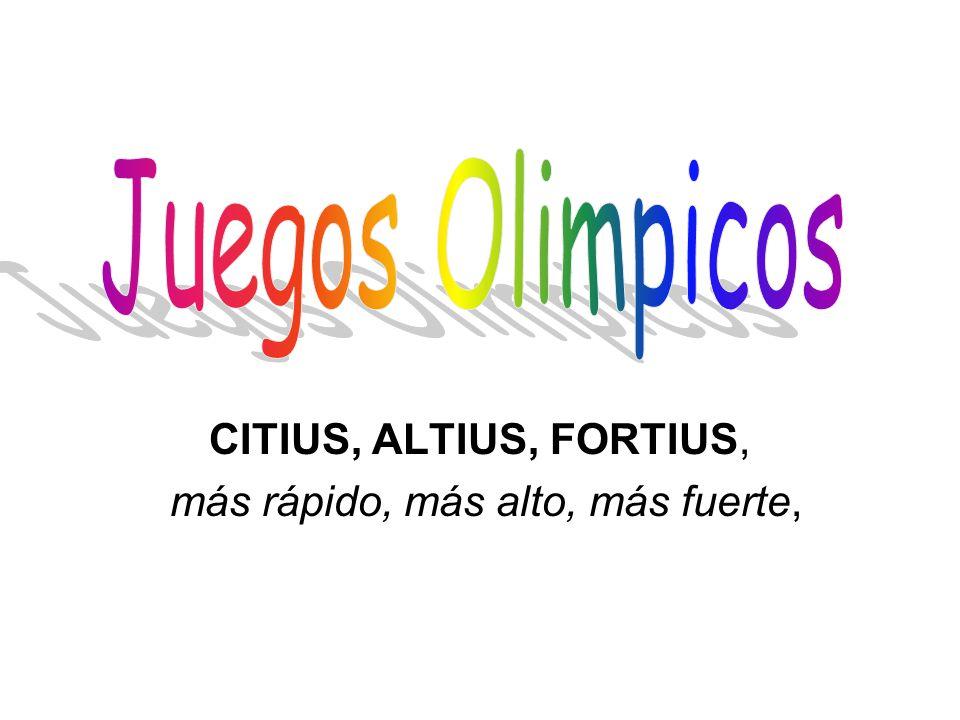 CITIUS, ALTIUS, FORTIUS, más rápido, más alto, más fuerte,