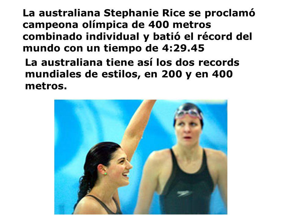 La australiana Stephanie Rice se proclamó campeona olímpica de 400 metros combinado individual y batió el récord del mundo con un tiempo de 4:29.45 La