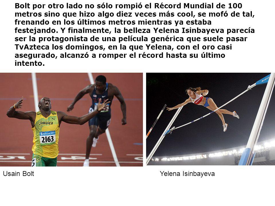 Bolt por otro lado no sólo rompió el Récord Mundial de 100 metros sino que hizo algo diez veces más cool, se mofó de tal, frenando en los últimos metr