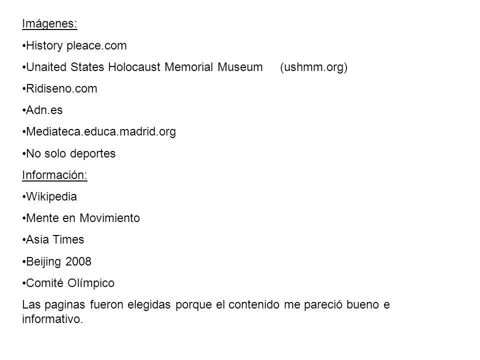 Imágenes: History pleace.com Unaited States Holocaust Memorial Museum (ushmm.org) Ridiseno.com Adn.es Mediateca.educa.madrid.org No solo deportes Info