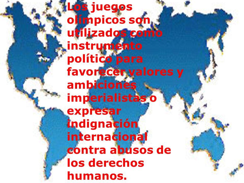 Los juegos olímpicos son utilizados como instrumento político para favorecer valores y ambiciones imperialistas o expresar indignación internacional c