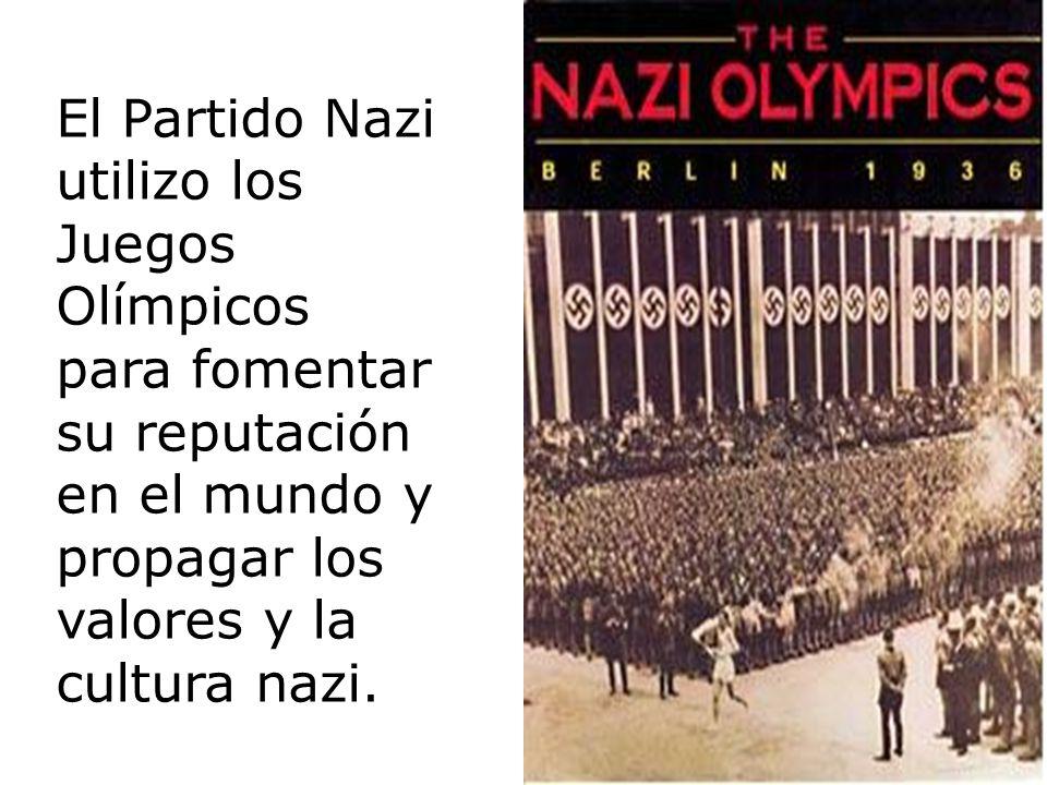 El Partido Nazi utilizo los Juegos Olímpicos para fomentar su reputación en el mundo y propagar los valores y la cultura nazi.
