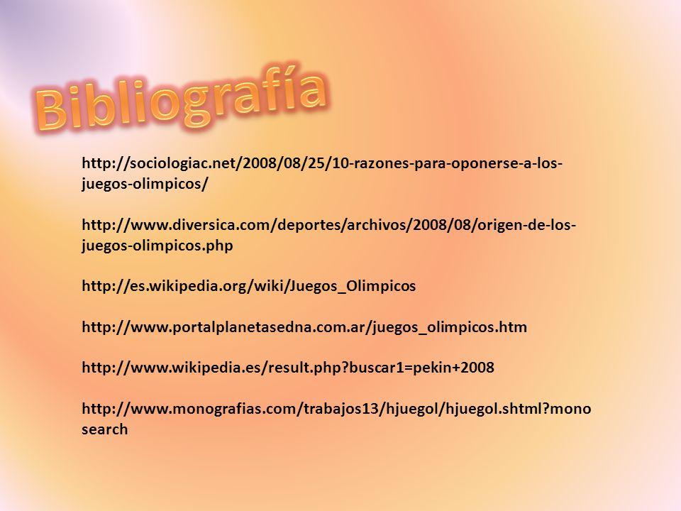http://sociologiac.net/2008/08/25/10-razones-para-oponerse-a-los- juegos-olimpicos/ http://www.diversica.com/deportes/archivos/2008/08/origen-de-los-