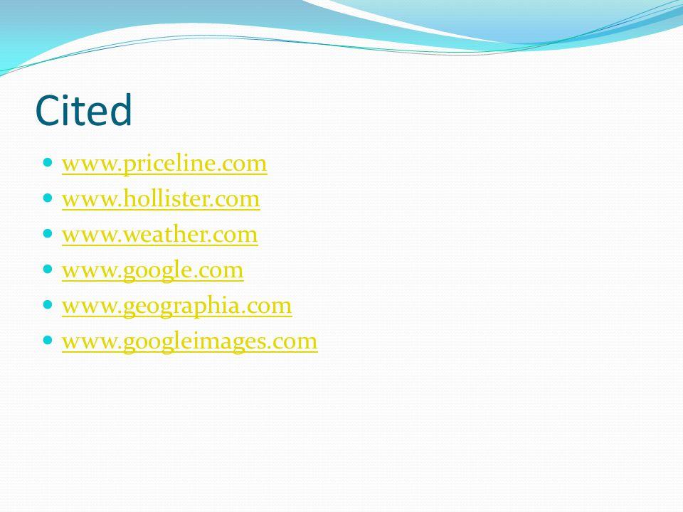Cited www.priceline.com www.hollister.com www.weather.com www.google.com www.geographia.com www.googleimages.com